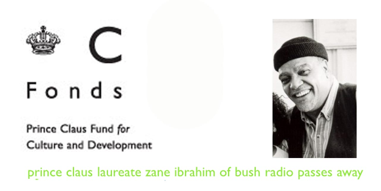 The Prince Claus Fund is saddened by the news of the passing of Zane Ibrahim of Bush Radio, recipient of the 2000 Prince Claus Award.